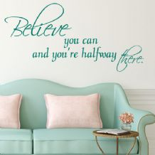 Believe You Can and You're Halfway There ~ Wall sticker / decals